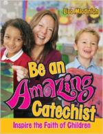 Be an Amazing Catechist - inspire the faith of children