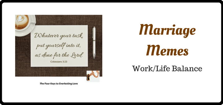 Marriage Memes: Work/Life Balance