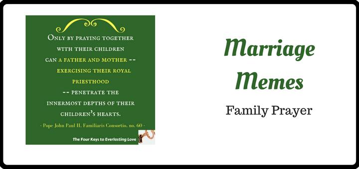 Marriage Memes: Family Prayer