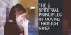 The 6 Spiritual Principles of Moving Through Grief