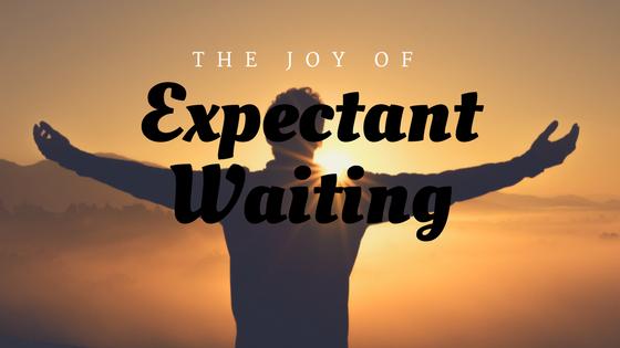 The Joy of Expectant Waiting