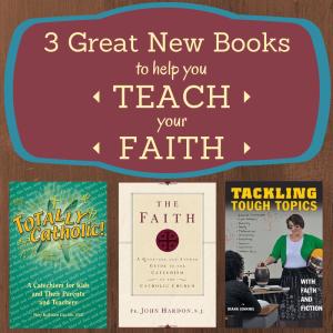 3 Great New Books to Help You Teach Your Faith
