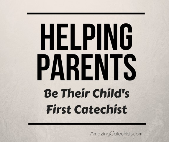 Helping Parents Be Their Child's First Catechist - Amazing Catechists