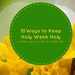 10Ways to keepHoly Week Holy