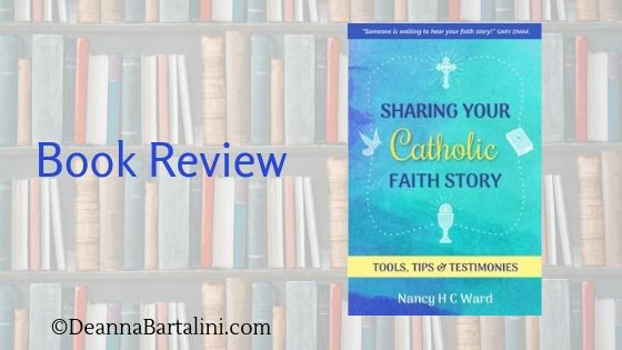 Sharing your Catholic Faith Story: Tools, Tips and Testimonies, by Nancy H.C. Ward